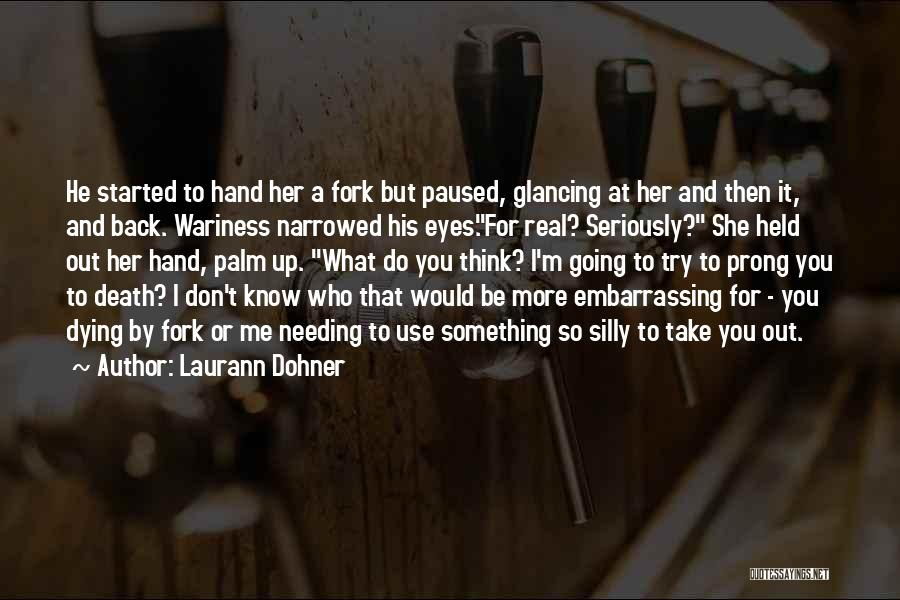 You Don't Know What To Do Quotes By Laurann Dohner