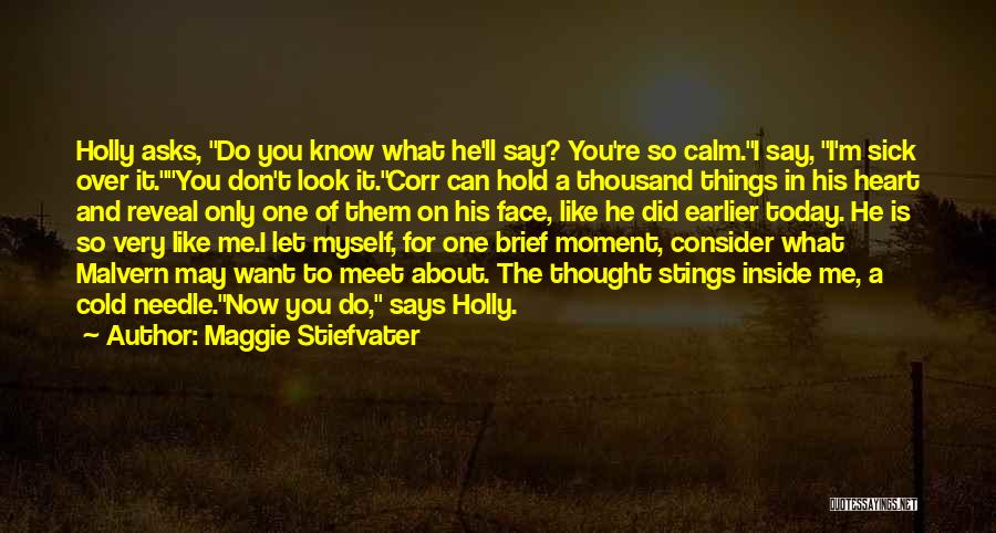You Don't Know What To Do Quotes By Maggie Stiefvater
