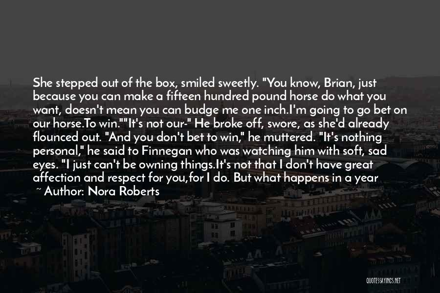 You Don't Know What To Do Quotes By Nora Roberts