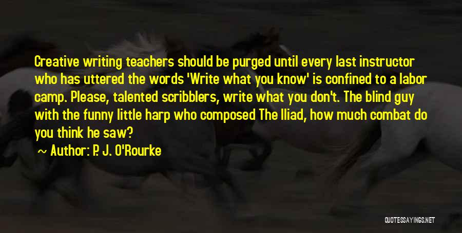 You Don't Know What To Do Quotes By P. J. O'Rourke