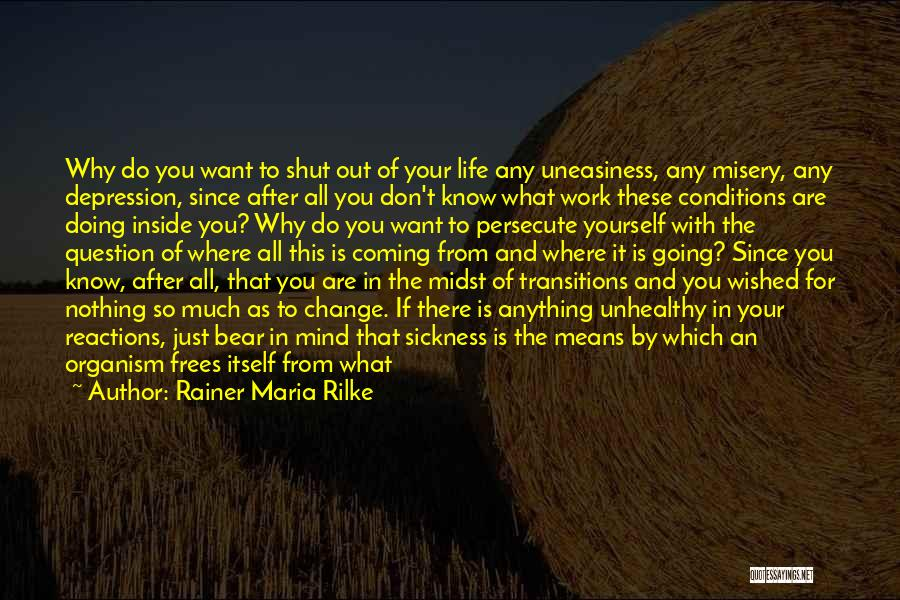 You Don't Know What To Do Quotes By Rainer Maria Rilke
