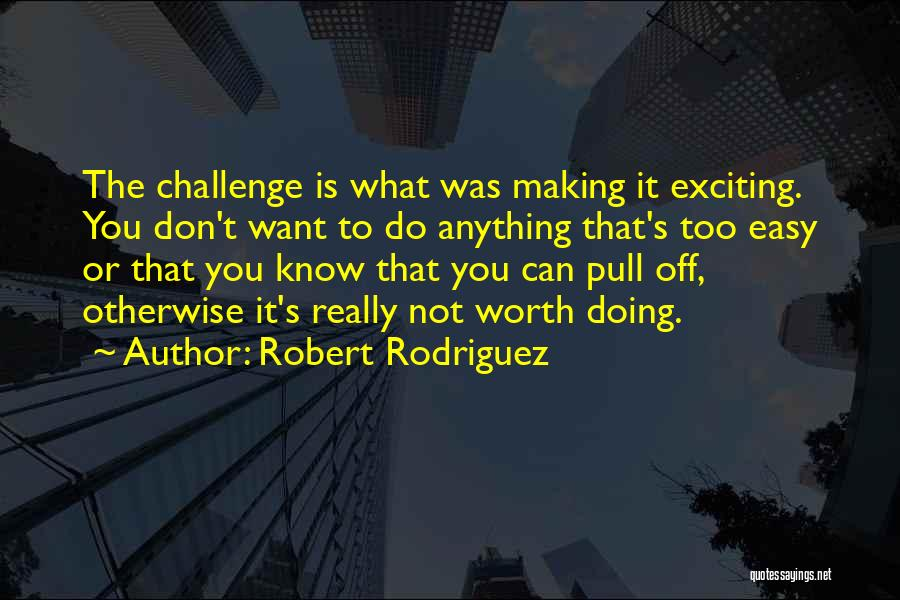 You Don't Know What To Do Quotes By Robert Rodriguez