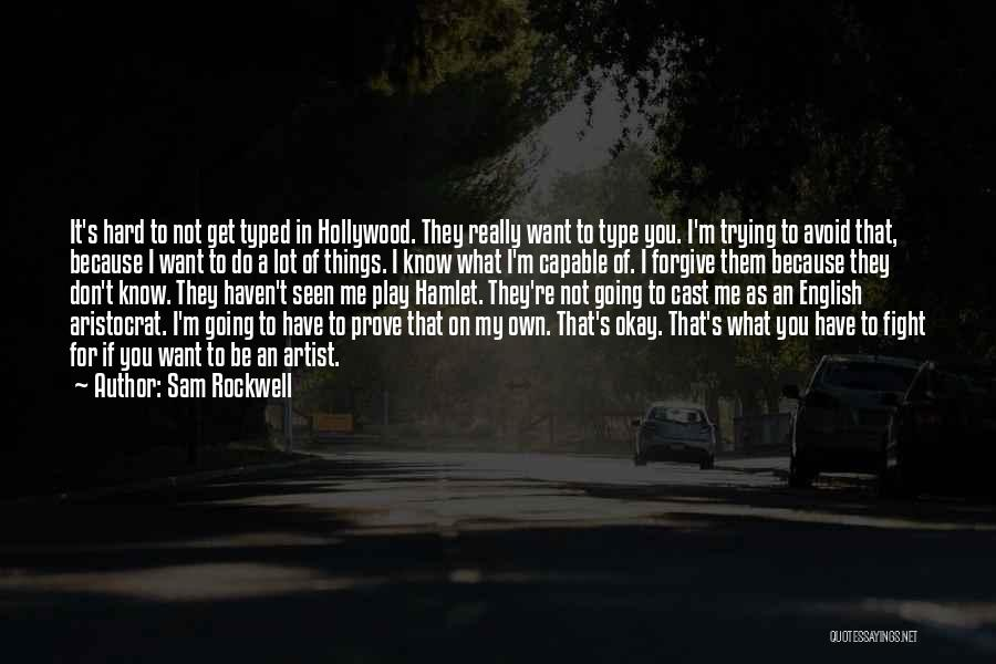 You Don't Know What To Do Quotes By Sam Rockwell