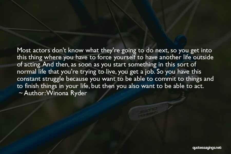You Don't Know What To Do Quotes By Winona Ryder