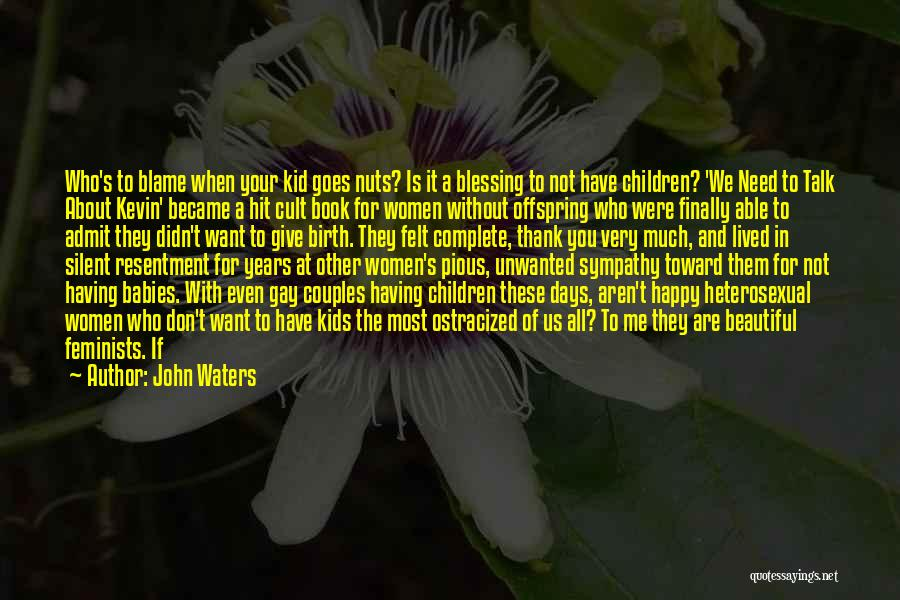 You Don't Need Love To Be Happy Quotes By John Waters