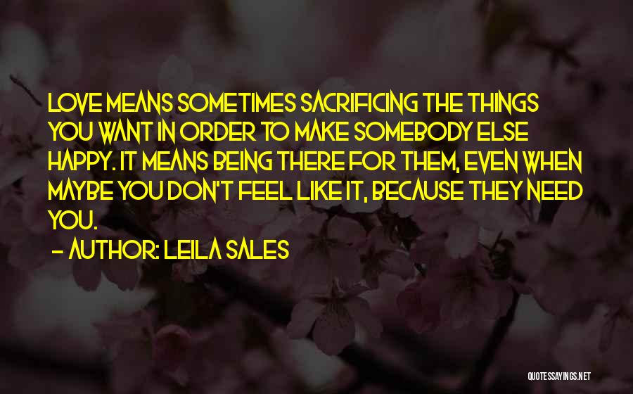 You Don't Need Love To Be Happy Quotes By Leila Sales