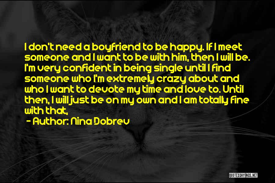 You Don't Need Love To Be Happy Quotes By Nina Dobrev