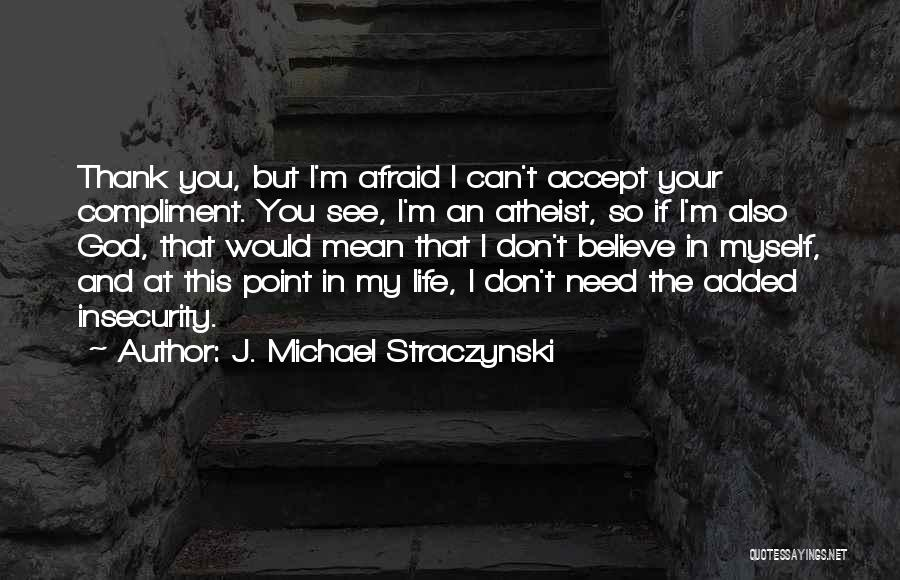 You Don't Need To Thank Me Quotes By J. Michael Straczynski