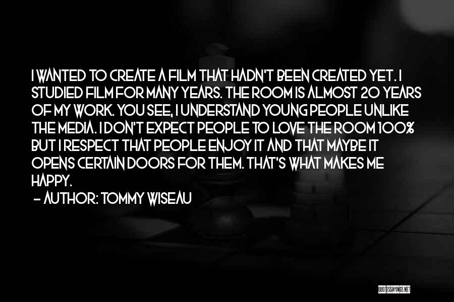 You Don't Understand My Love Quotes By Tommy Wiseau