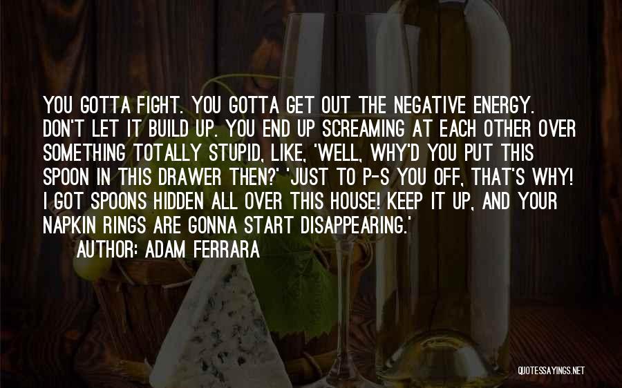 You Gotta Fight Quotes By Adam Ferrara