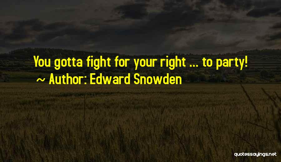 You Gotta Fight Quotes By Edward Snowden
