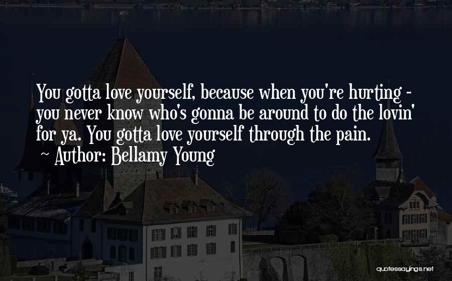 You Gotta Love Yourself Quotes By Bellamy Young