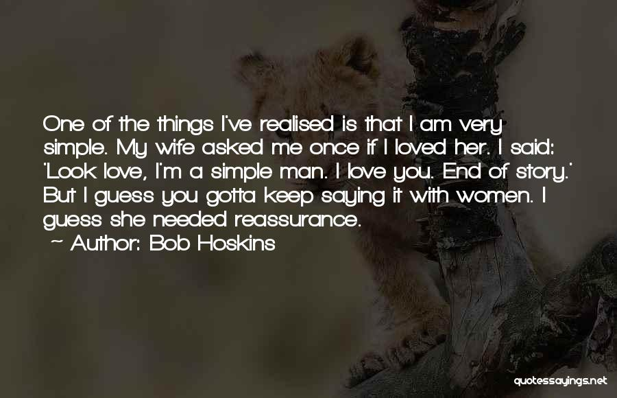 You Gotta Love Yourself Quotes By Bob Hoskins