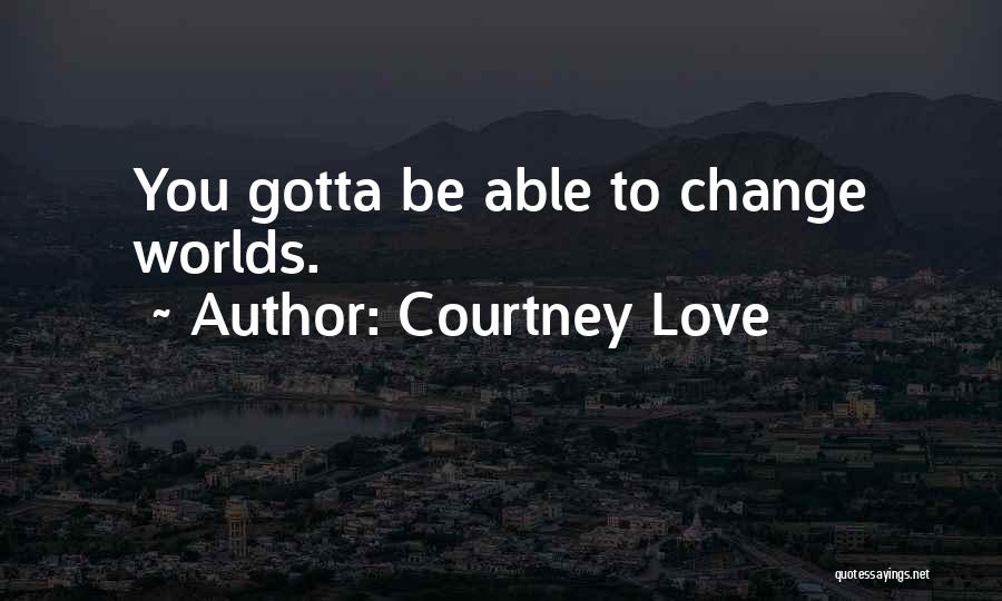 You Gotta Love Yourself Quotes By Courtney Love