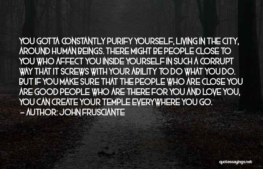 You Gotta Love Yourself Quotes By John Frusciante