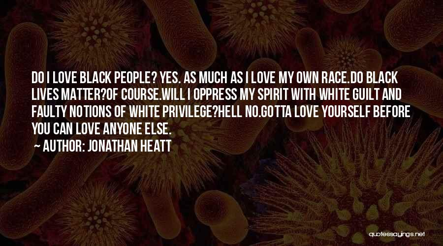 You Gotta Love Yourself Quotes By Jonathan Heatt