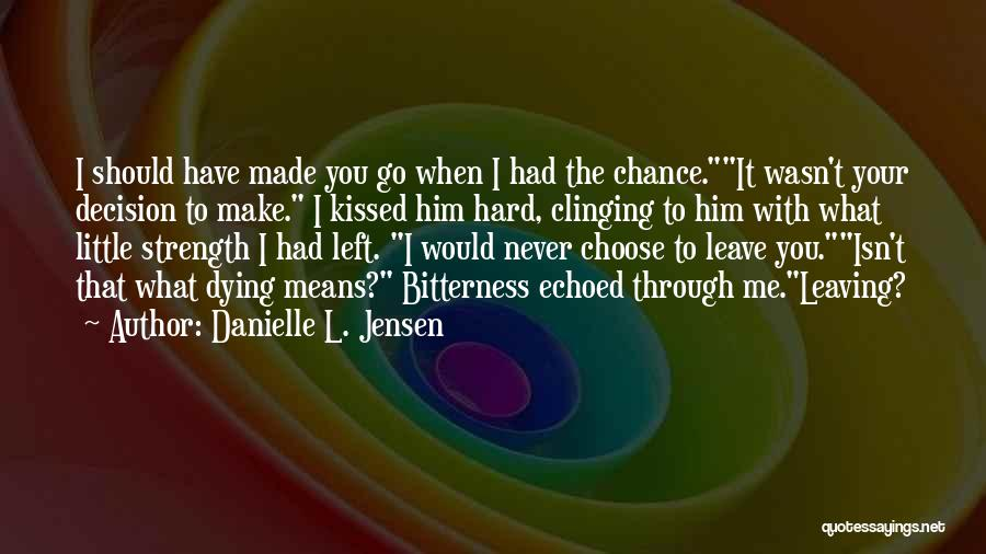 You Had Your Chance With Me Quotes By Danielle L. Jensen