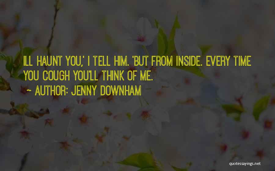 You Haunt Me Quotes By Jenny Downham