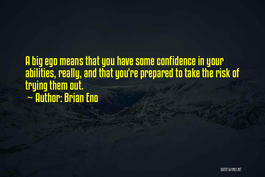 You Have A Big Ego Quotes By Brian Eno