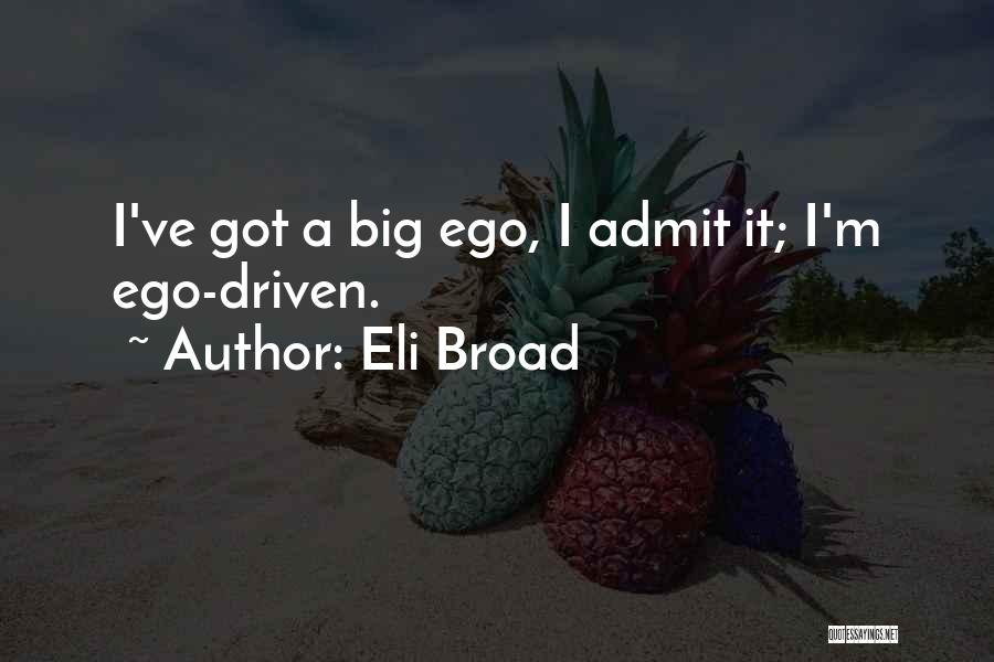 You Have A Big Ego Quotes By Eli Broad