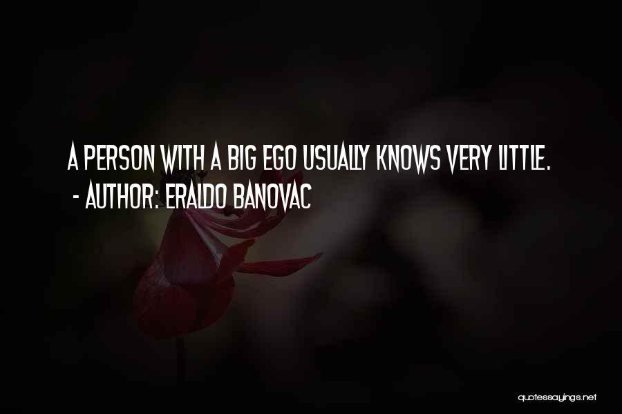You Have A Big Ego Quotes By Eraldo Banovac