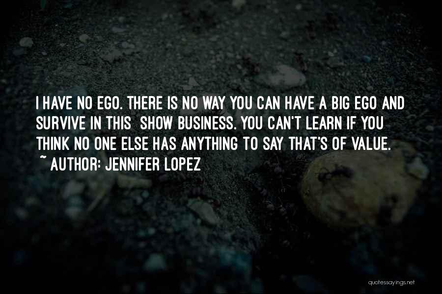 You Have A Big Ego Quotes By Jennifer Lopez