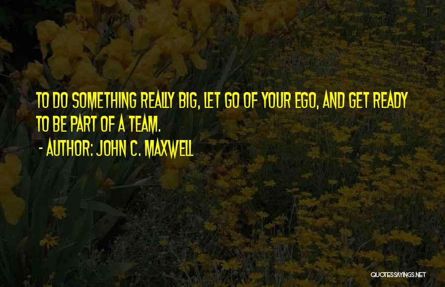 You Have A Big Ego Quotes By John C. Maxwell