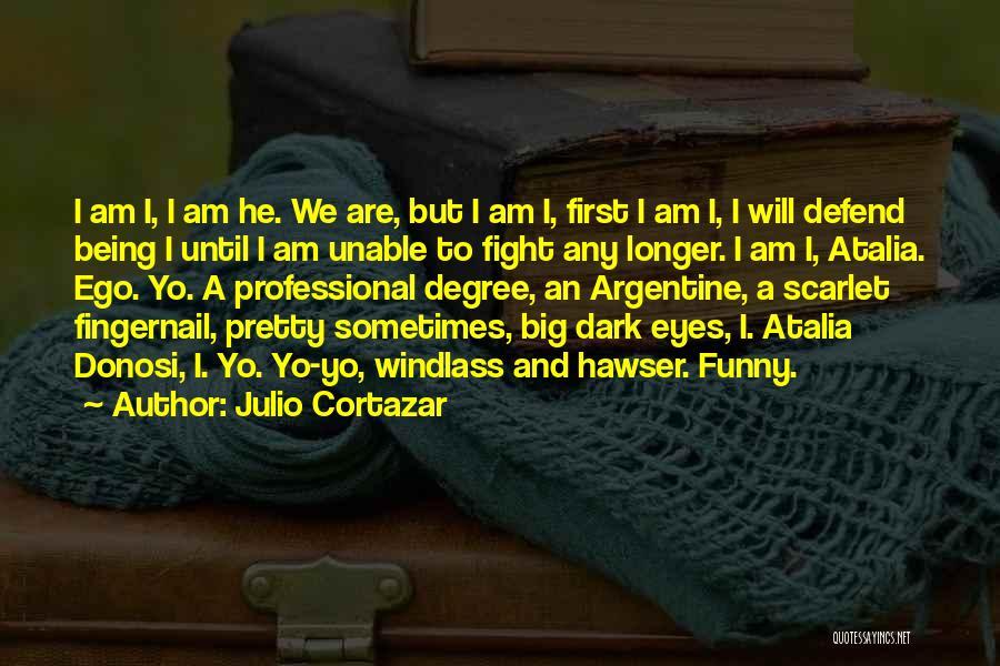 You Have A Big Ego Quotes By Julio Cortazar