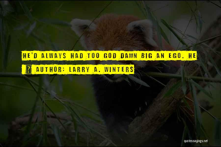 You Have A Big Ego Quotes By Larry A. Winters