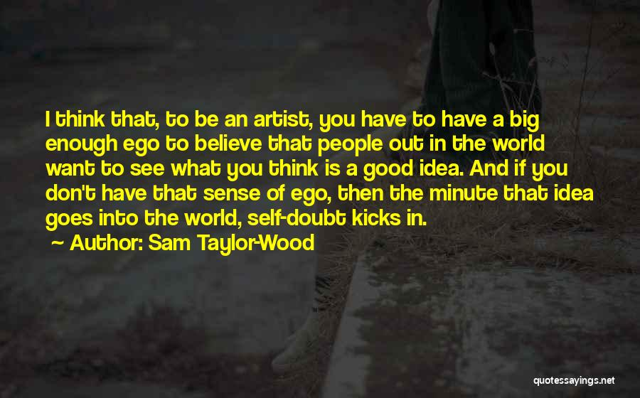 You Have A Big Ego Quotes By Sam Taylor-Wood