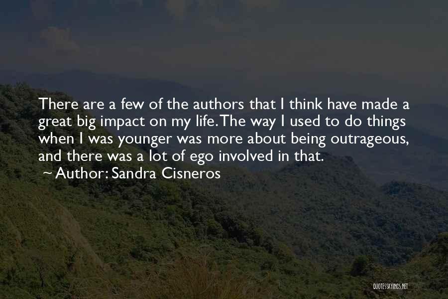 You Have A Big Ego Quotes By Sandra Cisneros