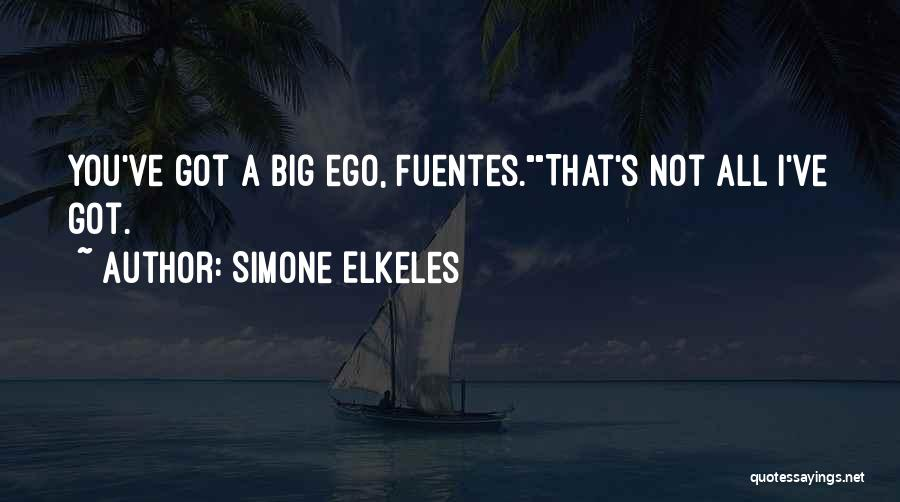 You Have A Big Ego Quotes By Simone Elkeles