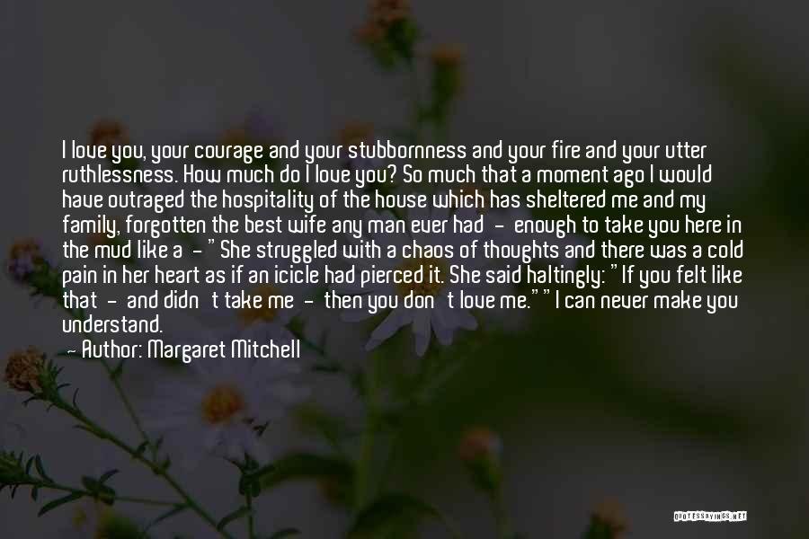 You Have A Cold Heart Quotes By Margaret Mitchell