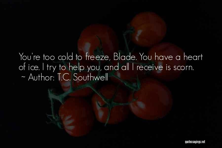 You Have A Cold Heart Quotes By T.C. Southwell