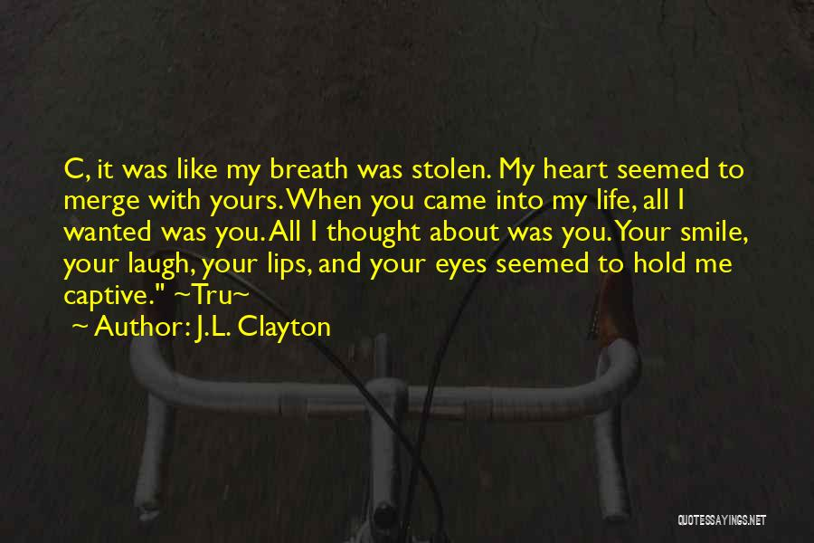 You Have Stolen My Heart Quotes By J.L. Clayton