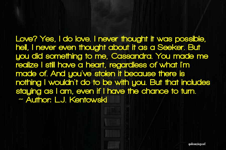 You Have Stolen My Heart Quotes By L.J. Kentowski