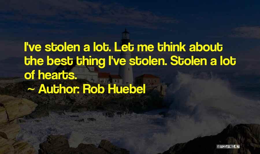 You Have Stolen My Heart Quotes By Rob Huebel