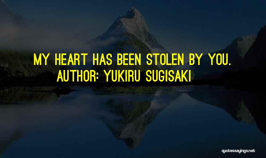 You Have Stolen My Heart Quotes By Yukiru Sugisaki