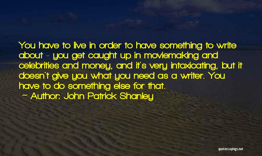You Have To Do It Quotes By John Patrick Shanley
