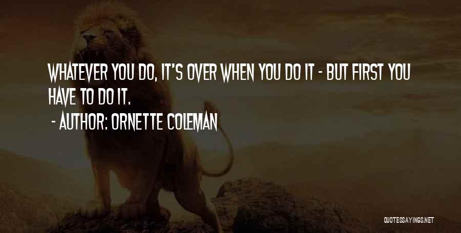 You Have To Do It Quotes By Ornette Coleman