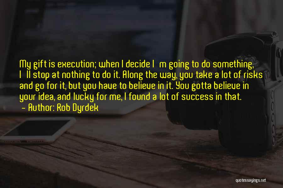You Have To Do It Quotes By Rob Dyrdek