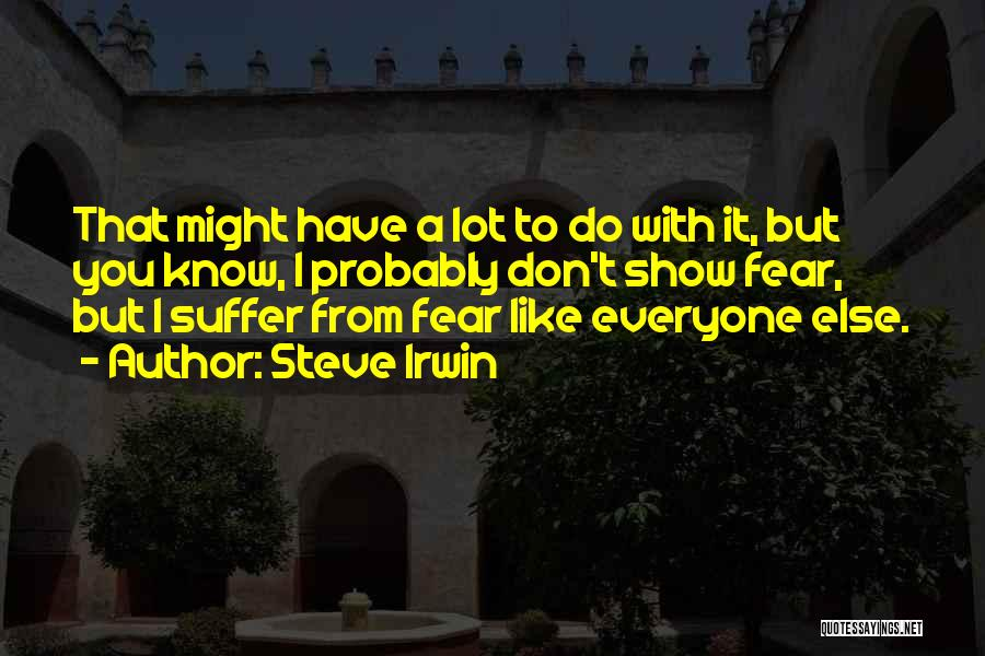 You Have To Do It Quotes By Steve Irwin