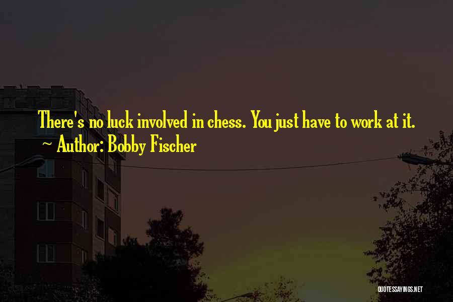 You Have To Quotes By Bobby Fischer