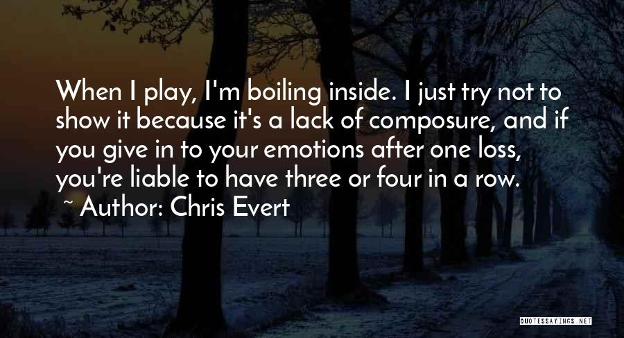 You Have To Quotes By Chris Evert