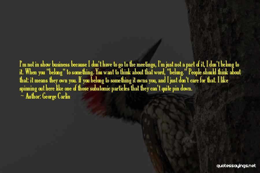 You Have To Quotes By George Carlin