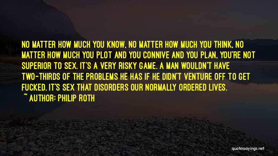 You Have To Quotes By Philip Roth