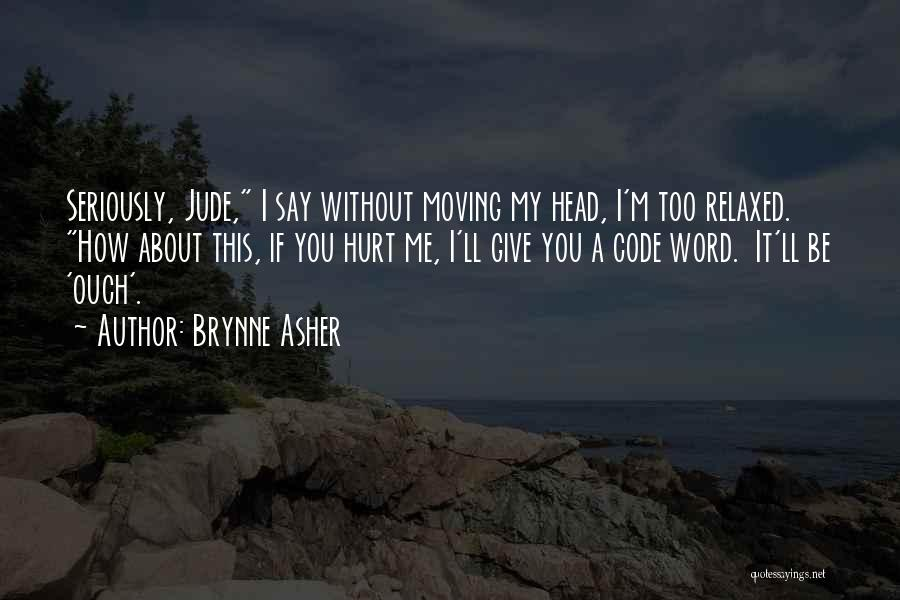 You Hurt Me But I'm Moving On Quotes By Brynne Asher