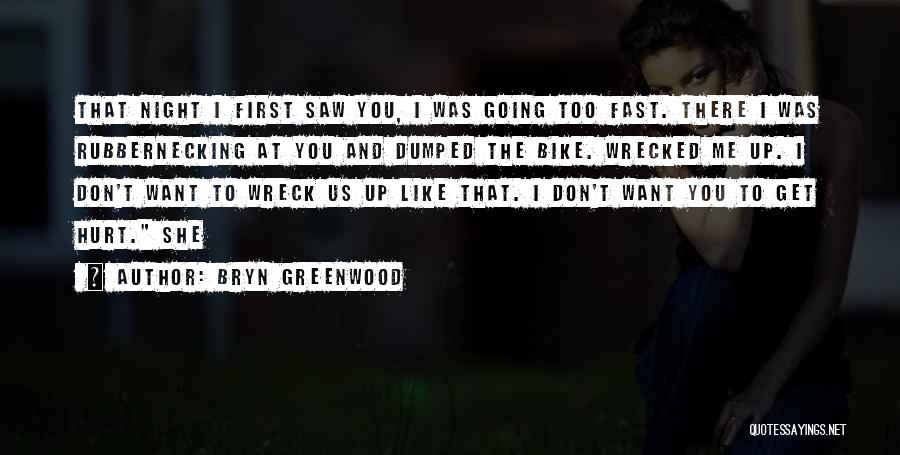 You Hurt Me First Quotes By Bryn Greenwood