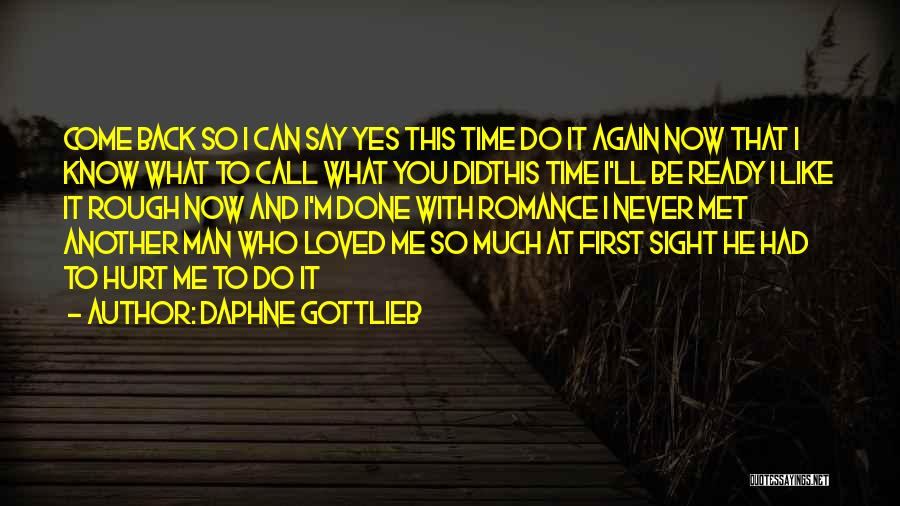 You Hurt Me First Quotes By Daphne Gottlieb