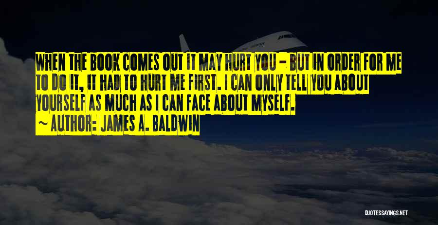 You Hurt Me First Quotes By James A. Baldwin